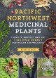 Go to record Pacific Northwest medicinal plants : identify, harvest, an...