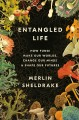 Go to record Entangled life : How fungi make our worlds, change our min...