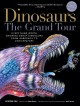 Go to record Dinosaurs : the grand tour : everything worth knowing abou...